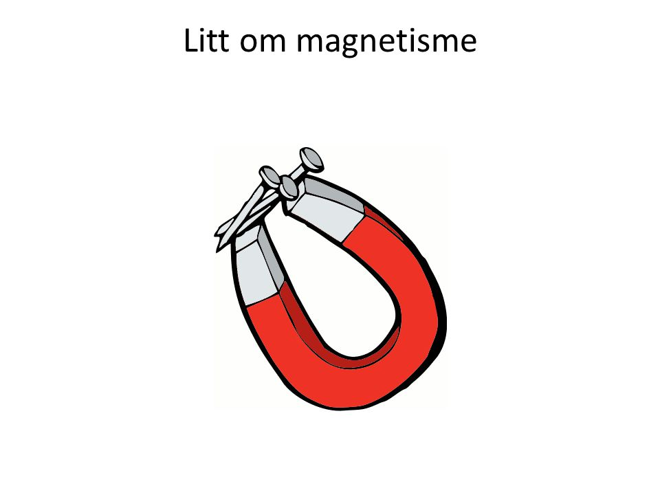 Litt om magnetisme