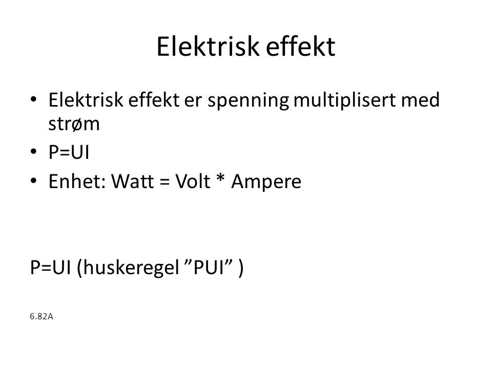 Elektrisk effekt Elektrisk effekt er spenning multiplisert med strøm
