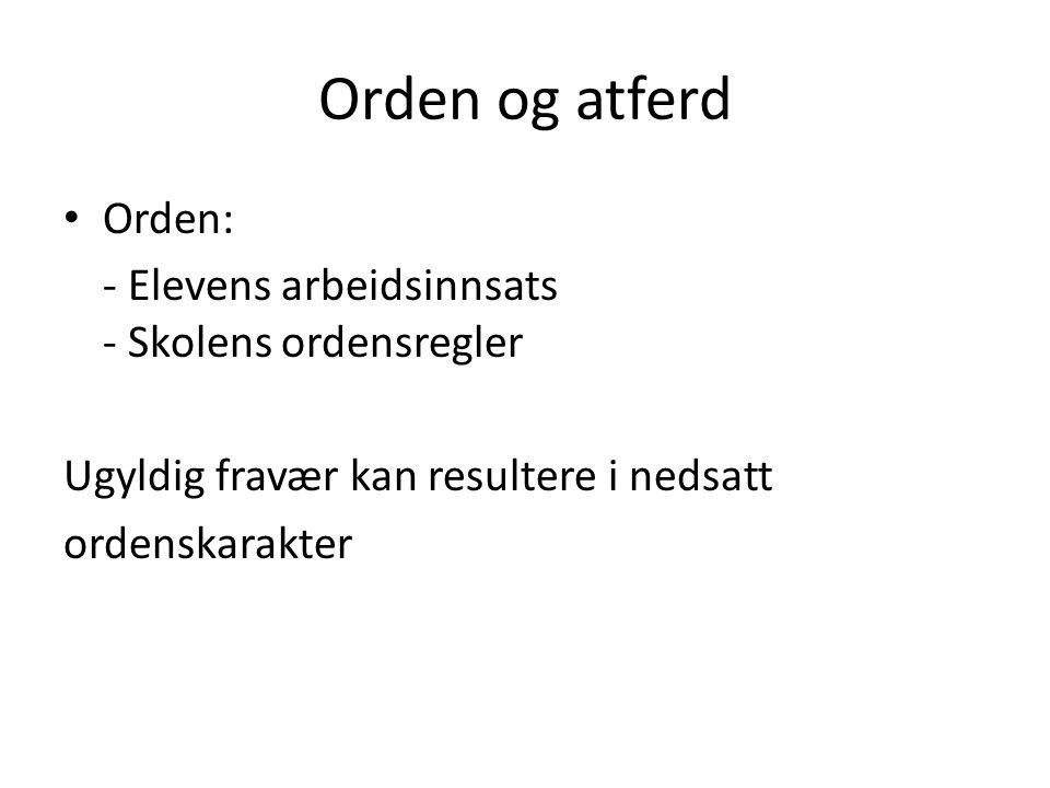 Orden og atferd Orden: - Elevens arbeidsinnsats - Skolens ordensregler