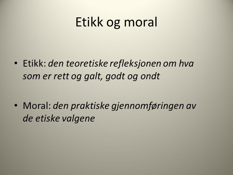 Etikk og moral Etikk: den teoretiske refleksjonen om hva som er rett og galt, godt og ondt.