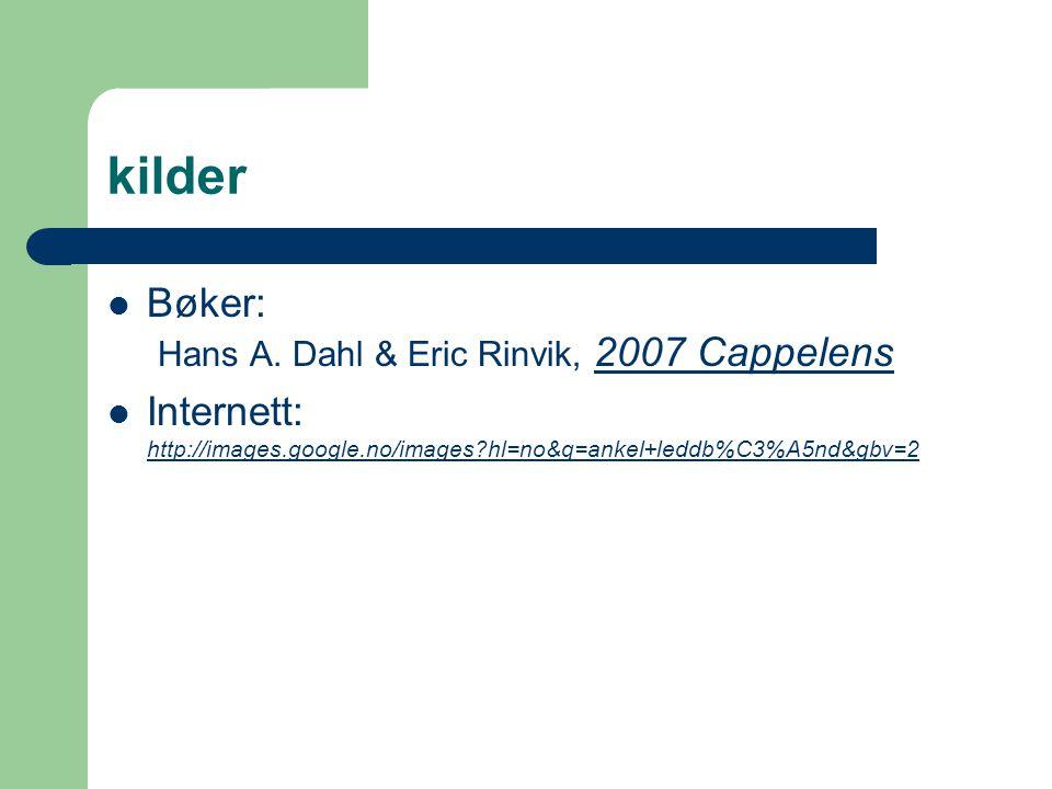 kilder Bøker: Hans A. Dahl & Eric Rinvik, 2007 Cappelens