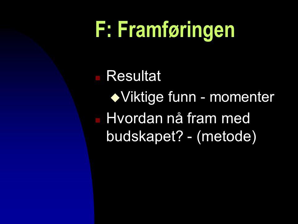 F: Framføringen Resultat Hvordan nå fram med budskapet - (metode)
