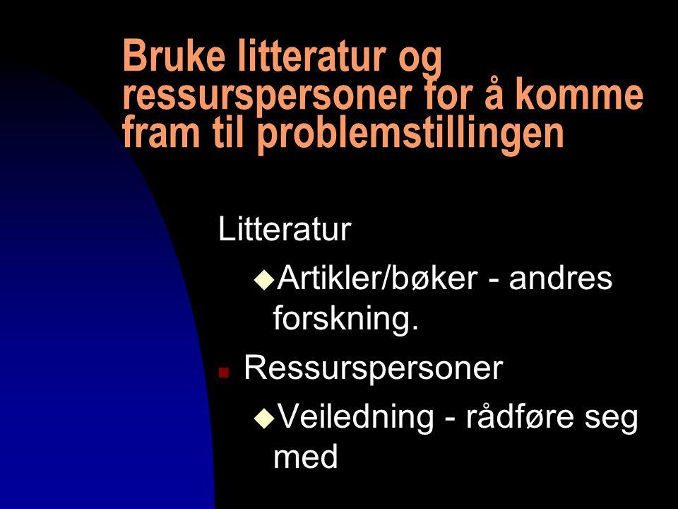 04.04.2017 Bruke litteratur og ressurspersoner for å komme fram til problemstillingen. Litteratur.
