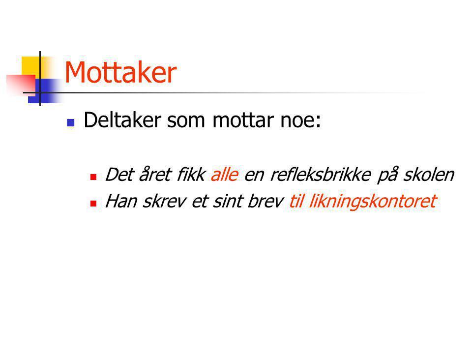 Mottaker Deltaker som mottar noe: