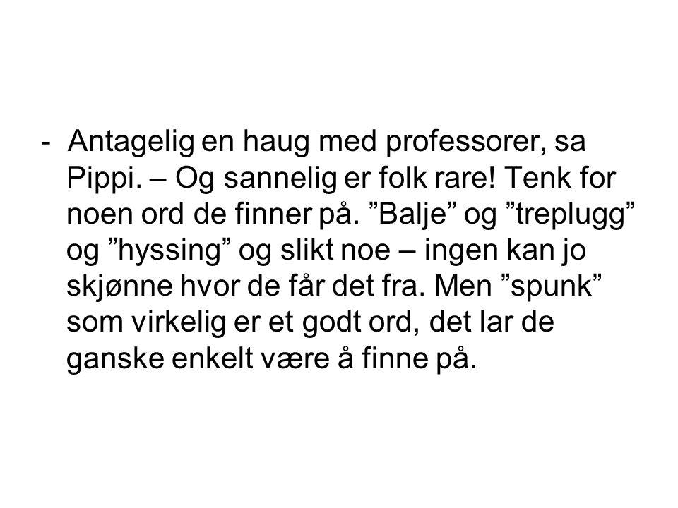 - Antagelig en haug med professorer, sa Pippi