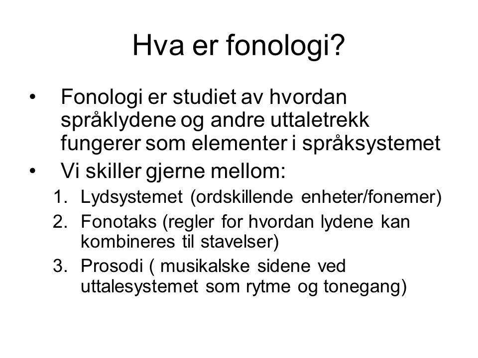 Hva er fonologi Fonologi er studiet av hvordan språklydene og andre uttaletrekk fungerer som elementer i språksystemet.