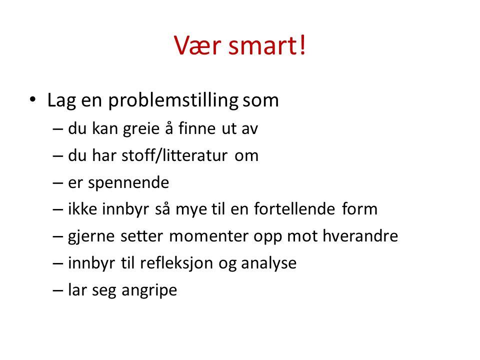 Vær smart! Lag en problemstilling som du kan greie å finne ut av