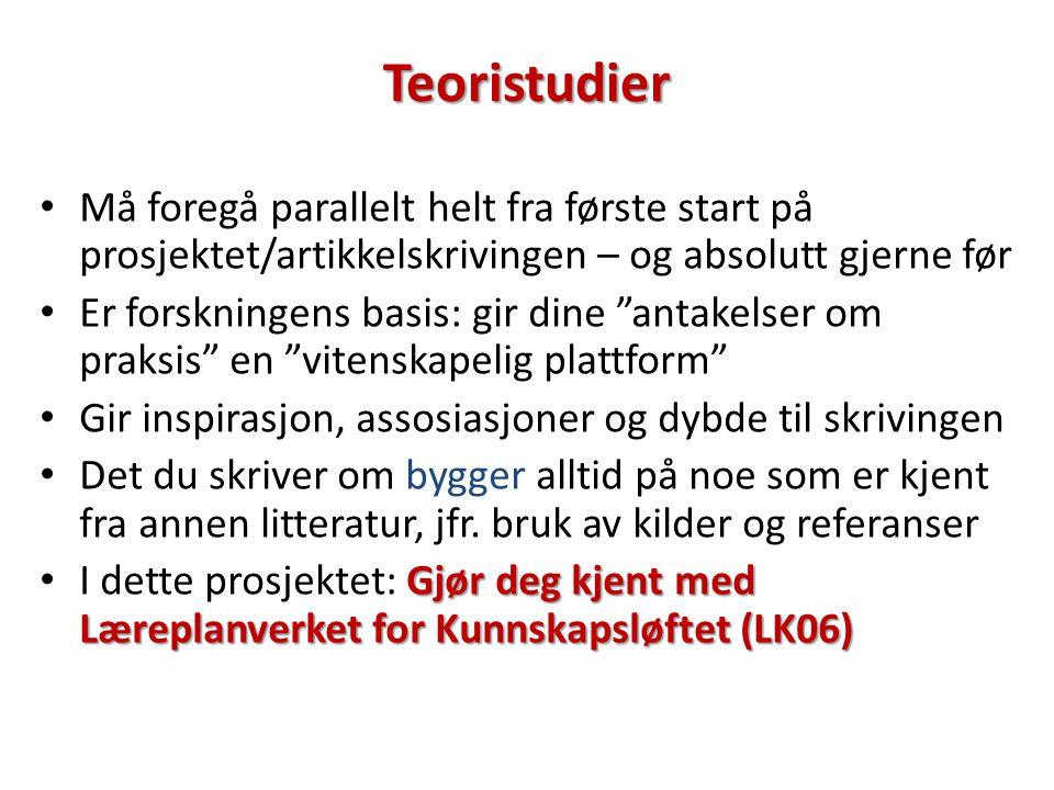 Teoristudier Må foregå parallelt helt fra første start på prosjektet/artikkelskrivingen – og absolutt gjerne før.
