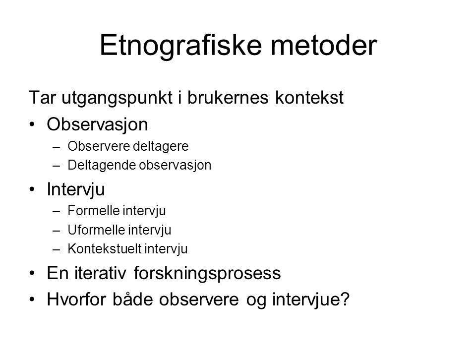 Etnografiske metoder Tar utgangspunkt i brukernes kontekst Observasjon