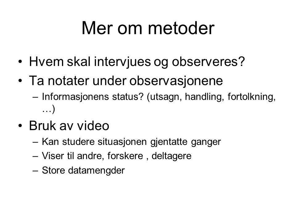 Mer om metoder Hvem skal intervjues og observeres