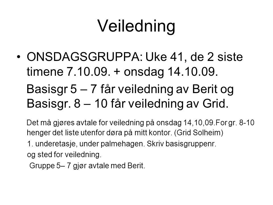 Veiledning ONSDAGSGRUPPA: Uke 41, de 2 siste timene 7.10.09. + onsdag 14.10.09.