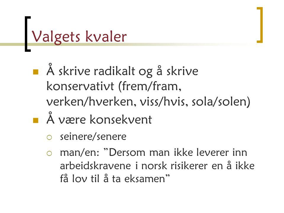 Valgets kvaler Å skrive radikalt og å skrive konservativt (frem/fram, verken/hverken, viss/hvis, sola/solen)
