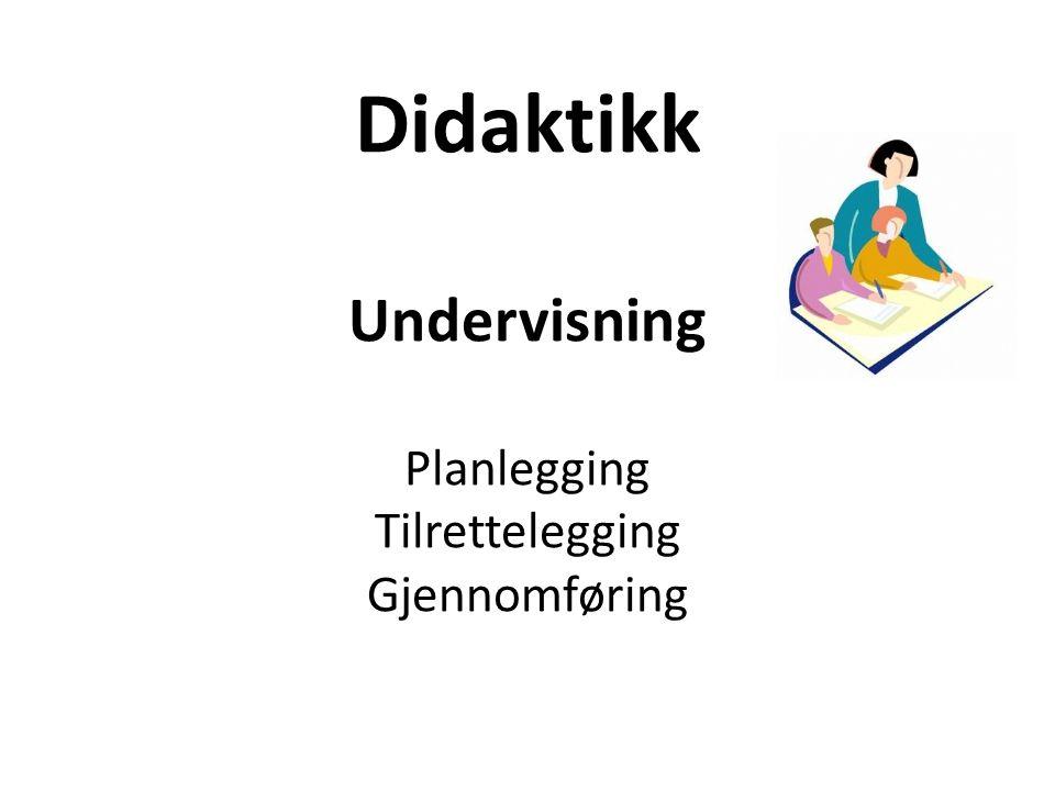 Didaktikk Undervisning Planlegging Tilrettelegging Gjennomføring