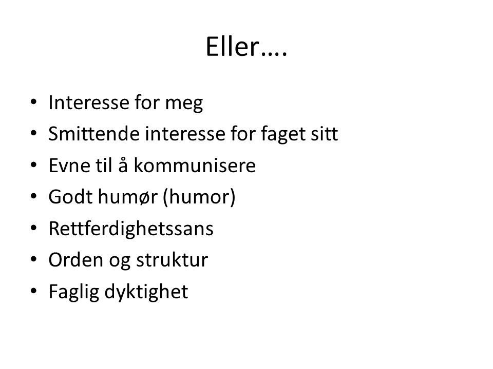 Eller…. Interesse for meg Smittende interesse for faget sitt