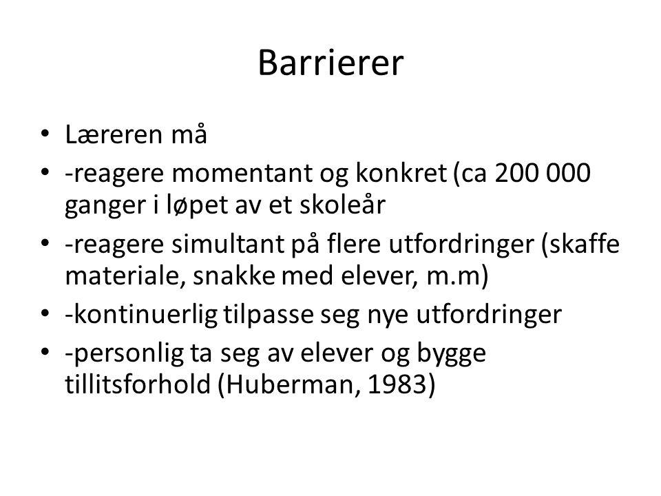 Barrierer Læreren må. -reagere momentant og konkret (ca 200 000 ganger i løpet av et skoleår.