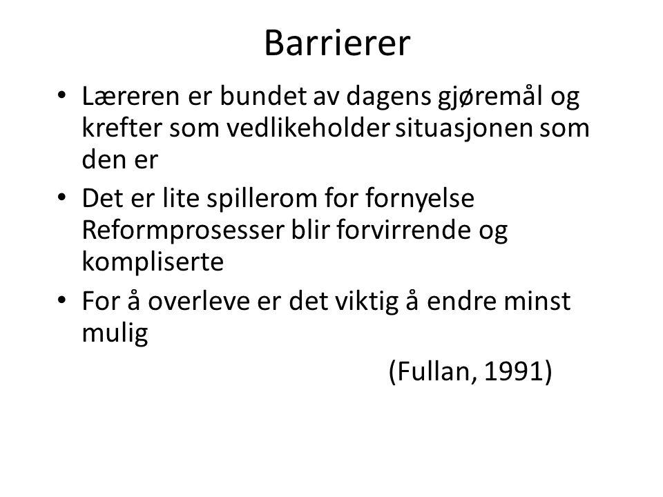 Barrierer Læreren er bundet av dagens gjøremål og krefter som vedlikeholder situasjonen som den er.