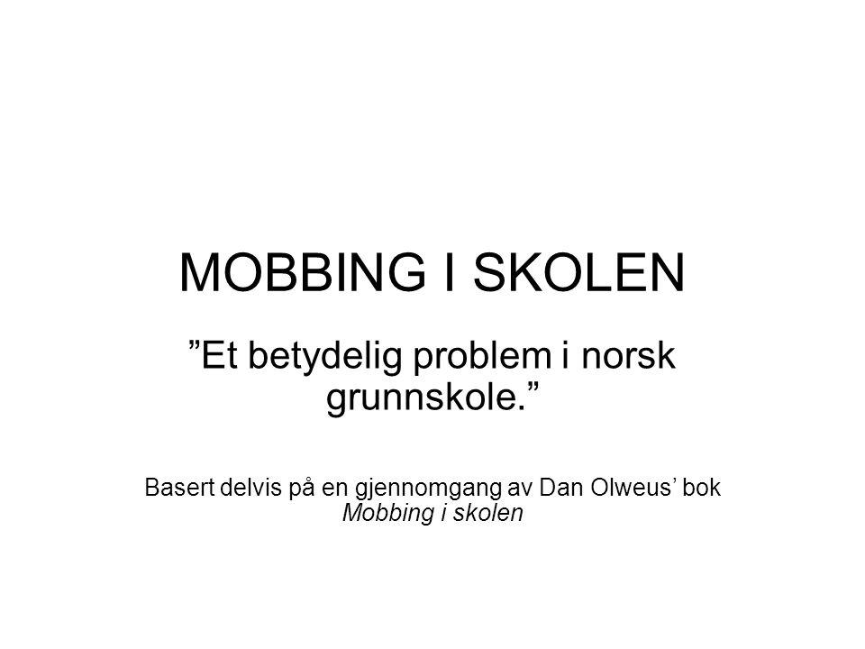 MOBBING I SKOLEN Et betydelig problem i norsk grunnskole.