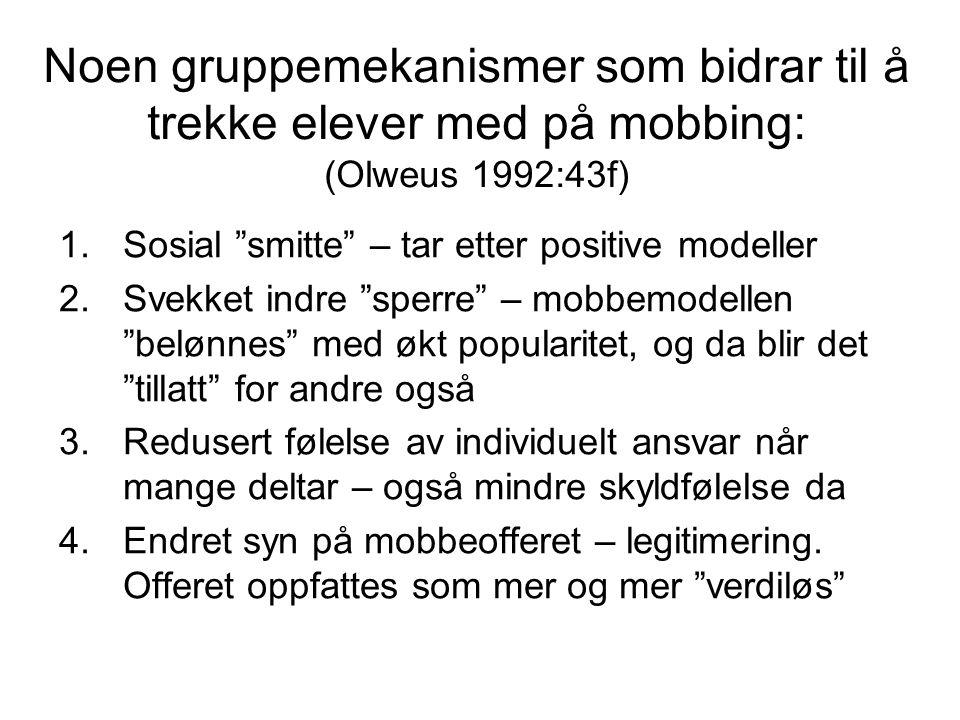 Noen gruppemekanismer som bidrar til å trekke elever med på mobbing: (Olweus 1992:43f)