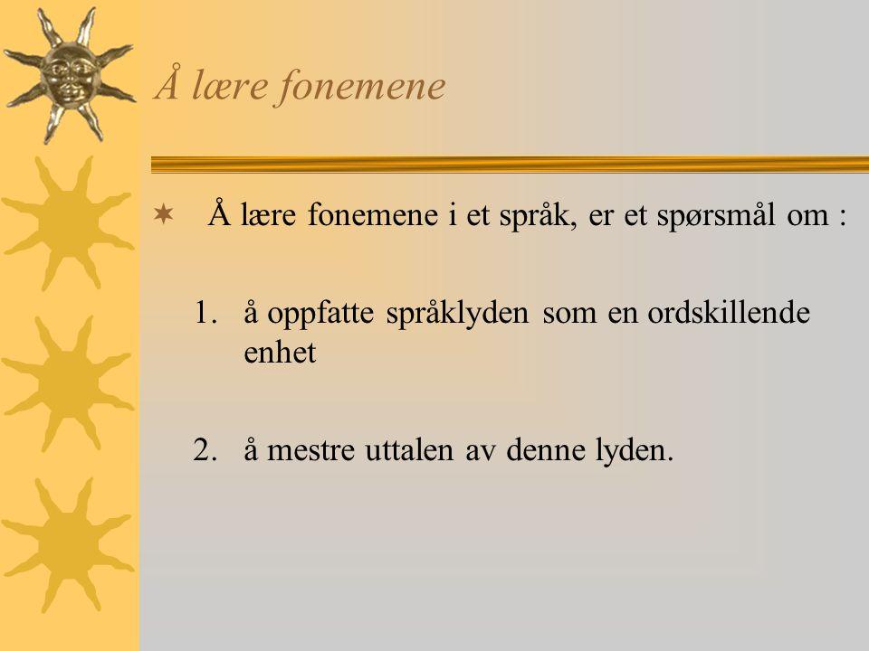 Å lære fonemene Å lære fonemene i et språk, er et spørsmål om :