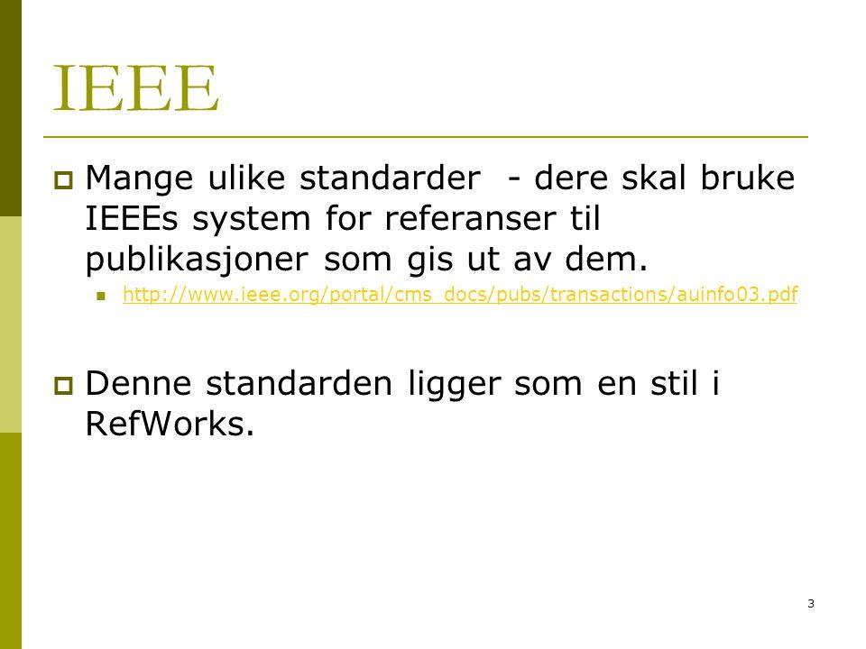 IEEE Mange ulike standarder - dere skal bruke IEEEs system for referanser til publikasjoner som gis ut av dem.