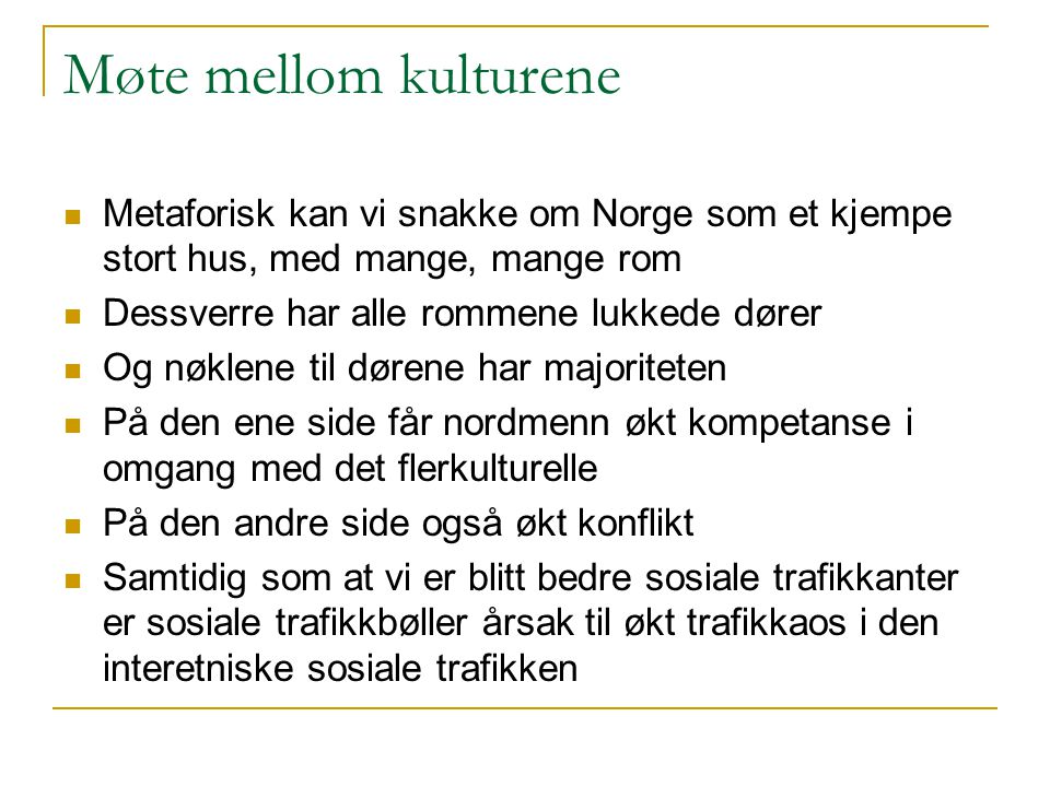 Møte mellom kulturene Metaforisk kan vi snakke om Norge som et kjempe stort hus, med mange, mange rom.