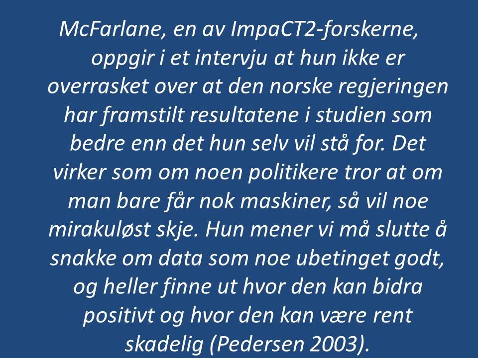 McFarlane, en av ImpaCT2-forskerne, oppgir i et intervju at hun ikke er overrasket over at den norske regjeringen har framstilt resultatene i studien som bedre enn det hun selv vil stå for.