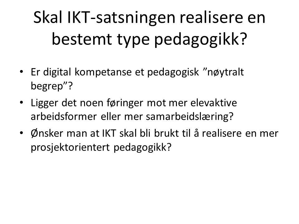 Skal IKT-satsningen realisere en bestemt type pedagogikk