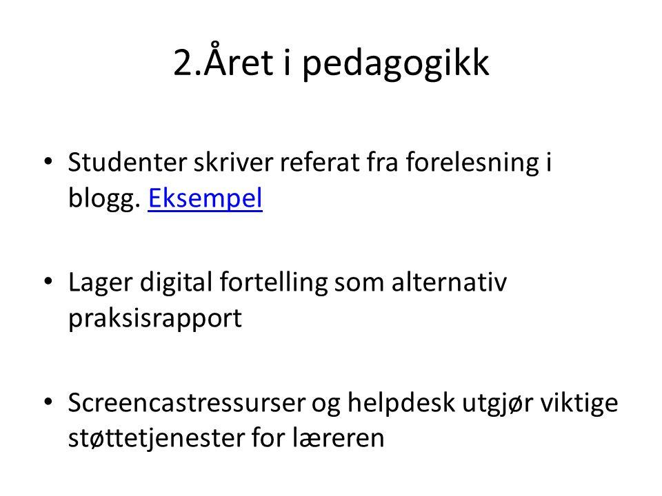 2.Året i pedagogikk Studenter skriver referat fra forelesning i blogg. Eksempel. Lager digital fortelling som alternativ praksisrapport.