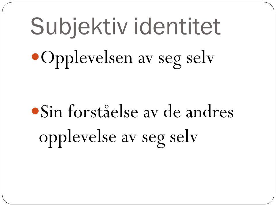 Subjektiv identitet Opplevelsen av seg selv