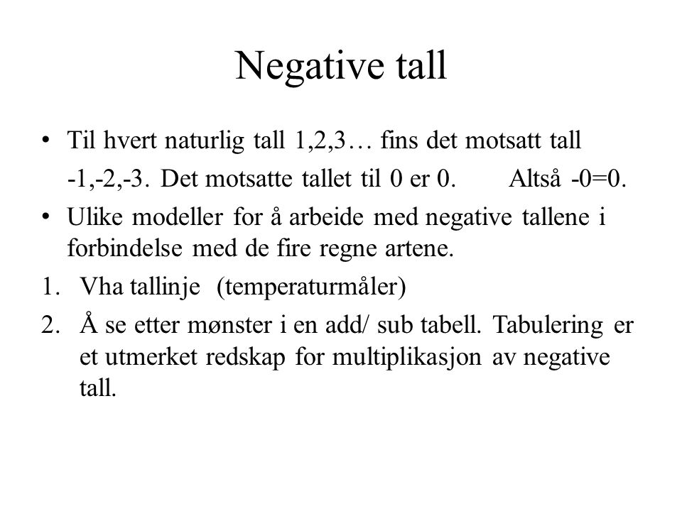 Negative tall Til hvert naturlig tall 1,2,3… fins det motsatt tall