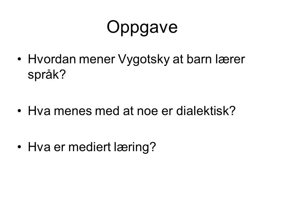 Oppgave Hvordan mener Vygotsky at barn lærer språk