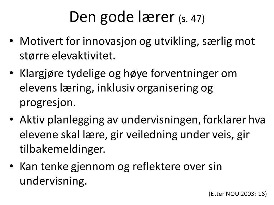 Den gode lærer (s. 47) Motivert for innovasjon og utvikling, særlig mot større elevaktivitet.