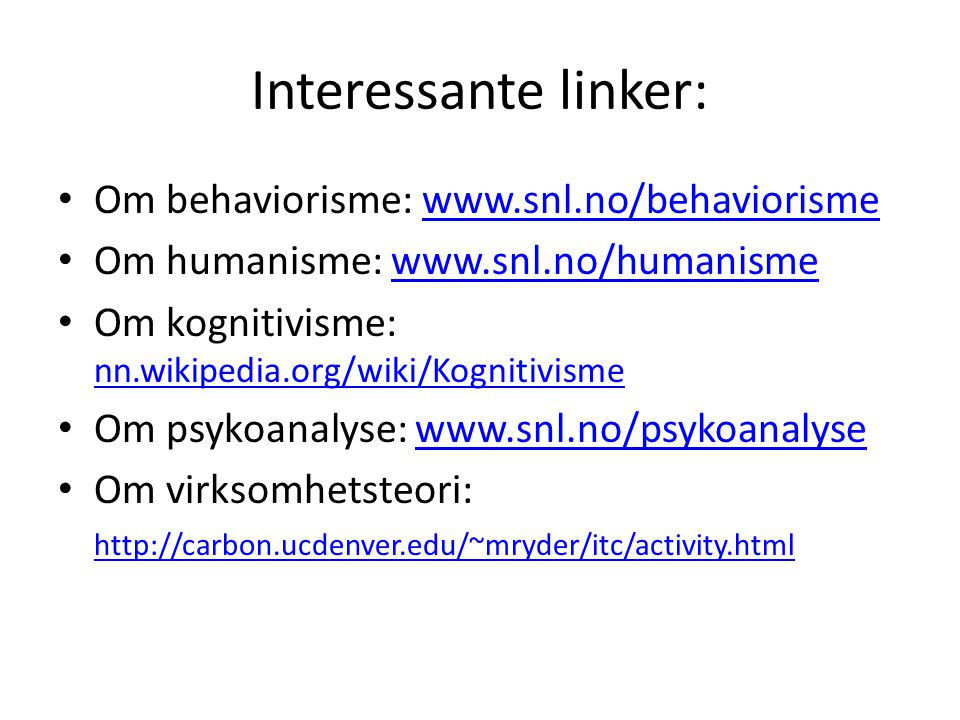 Interessante linker: Om behaviorisme: www.snl.no/behaviorisme