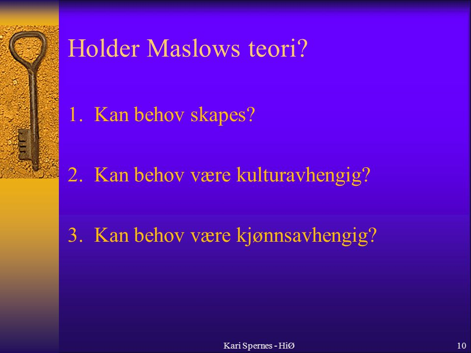Holder Maslows teori 1. Kan behov skapes