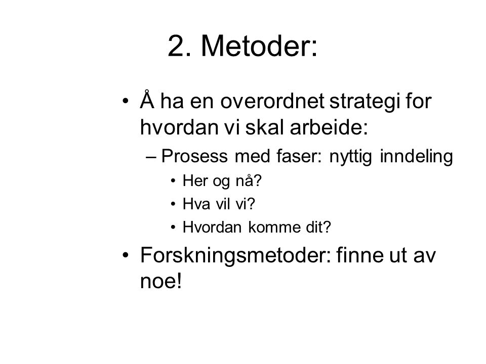 2. Metoder: Å ha en overordnet strategi for hvordan vi skal arbeide: