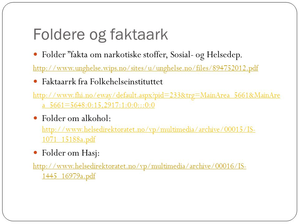 Foldere og faktaark Folder fakta om narkotiske stoffer, Sosial- og Helsedep. http://www.unghelse.wips.no/sites/u/unghelse.no/files/894752012.pdf.
