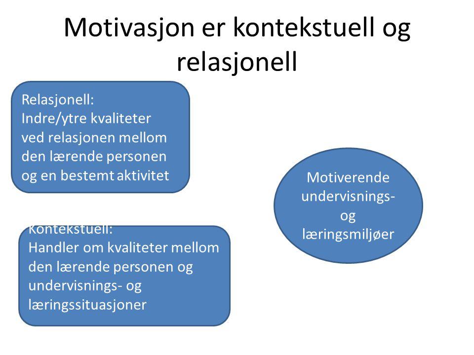 Motivasjon er kontekstuell og relasjonell