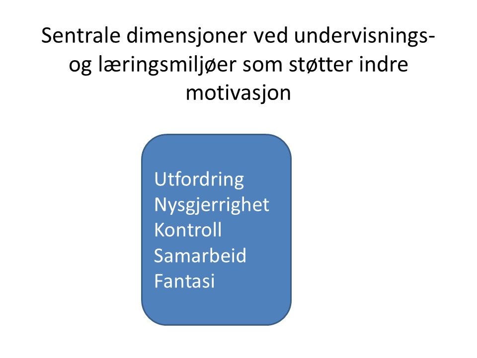 Sentrale dimensjoner ved undervisnings- og læringsmiljøer som støtter indre motivasjon