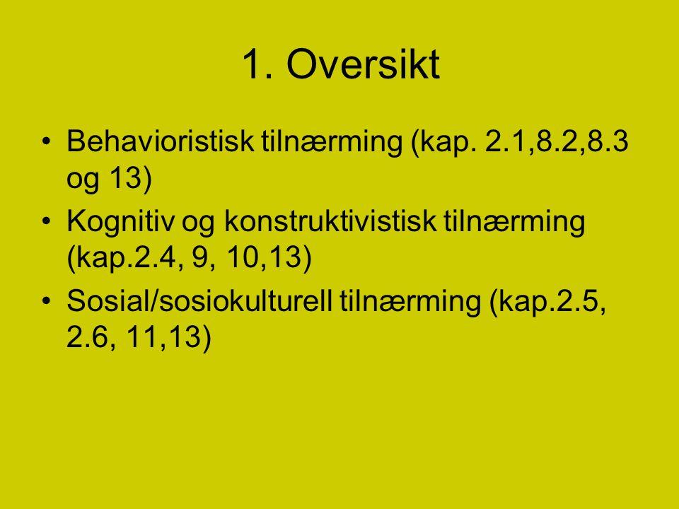 1. Oversikt Behavioristisk tilnærming (kap. 2.1,8.2,8.3 og 13)