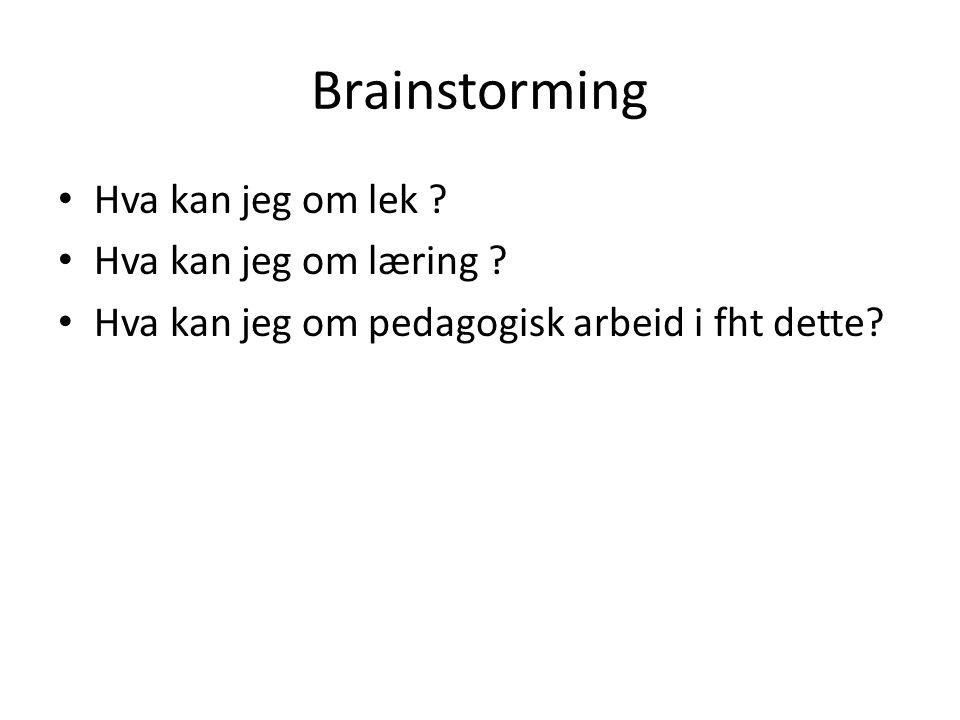 Brainstorming Hva kan jeg om lek Hva kan jeg om læring