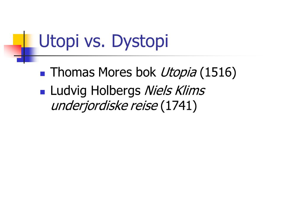 Utopi vs. Dystopi Thomas Mores bok Utopia (1516)