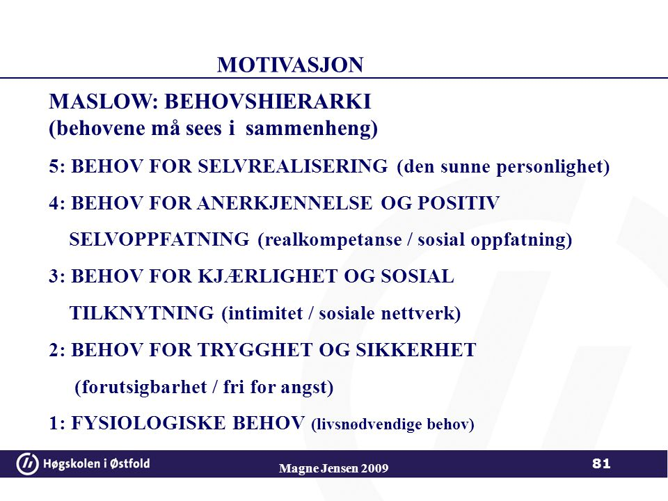 MASLOW: BEHOVSHIERARKI (behovene må sees i sammenheng)