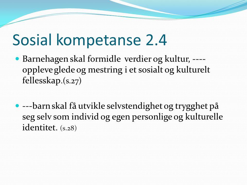 Sosial kompetanse 2.4 Barnehagen skal formidle verdier og kultur, ---- oppleve glede og mestring i et sosialt og kulturelt fellesskap.(s.27)