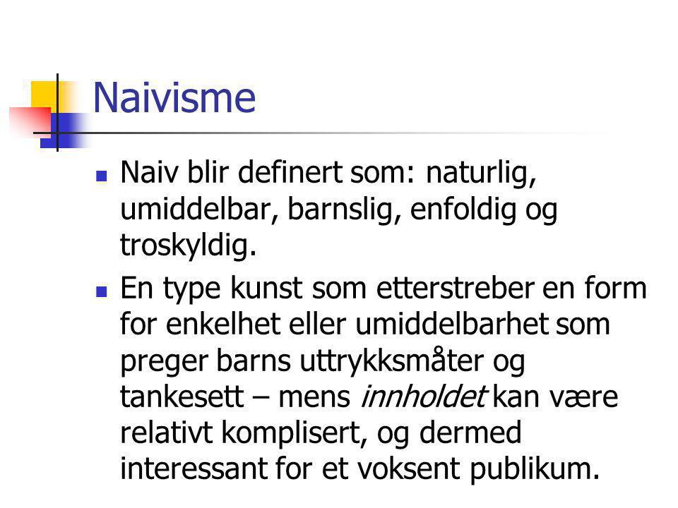 Naivisme Naiv blir definert som: naturlig, umiddelbar, barnslig, enfoldig og troskyldig.