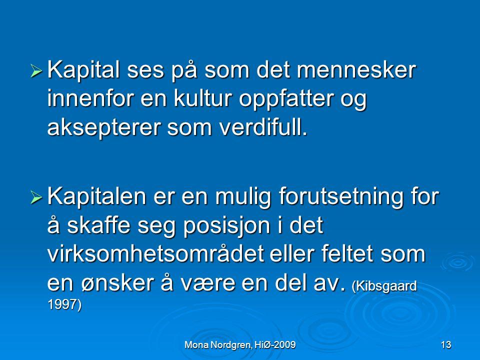 Kapital ses på som det mennesker innenfor en kultur oppfatter og aksepterer som verdifull.