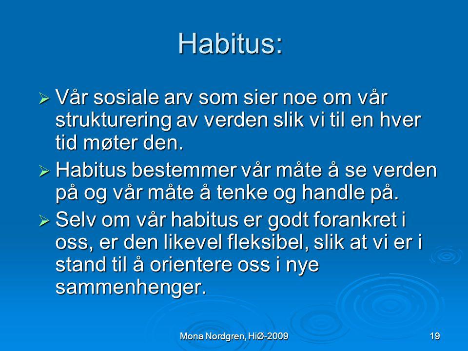 Habitus: Vår sosiale arv som sier noe om vår strukturering av verden slik vi til en hver tid møter den.