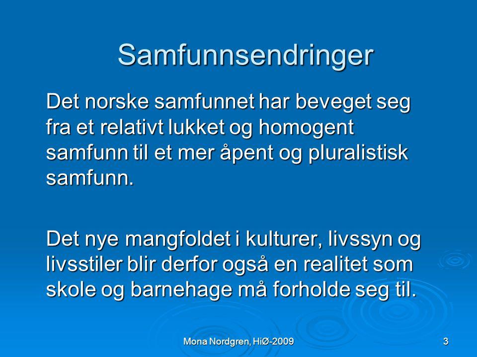 Samfunnsendringer Det norske samfunnet har beveget seg fra et relativt lukket og homogent samfunn til et mer åpent og pluralistisk samfunn.