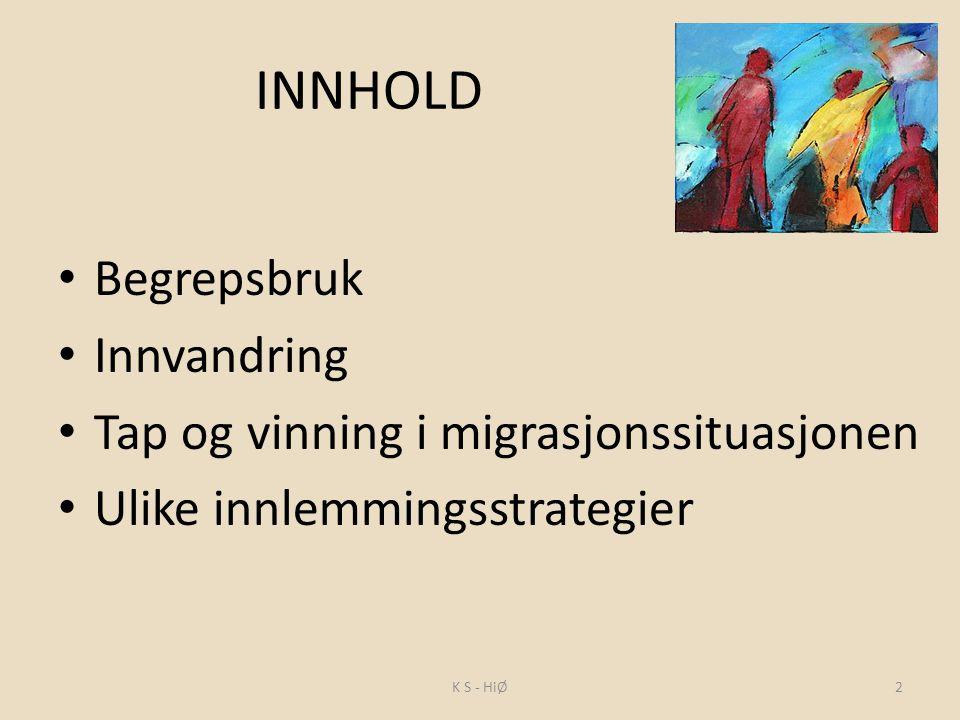 INNHOLD Begrepsbruk Innvandring Tap og vinning i migrasjonssituasjonen