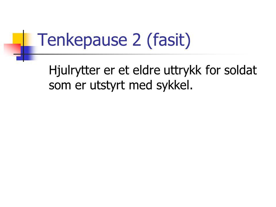 Tenkepause 2 (fasit) Hjulrytter er et eldre uttrykk for soldat som er utstyrt med sykkel.