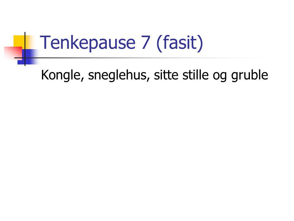 Tenkepause 7 (fasit) Kongle, sneglehus, sitte stille og gruble